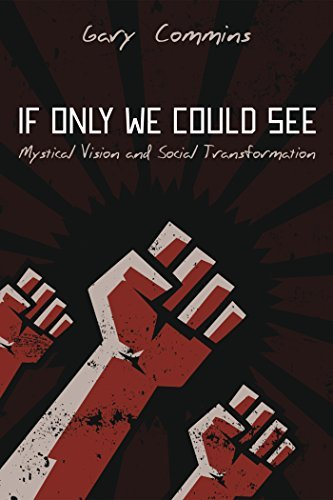 If Only We Could See: Mystical Vision and Social Transformation  by  Gary Commins