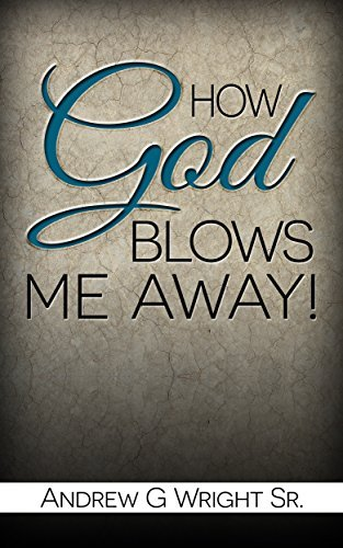 Christian: How God Blows Me Away! Andrew Wright