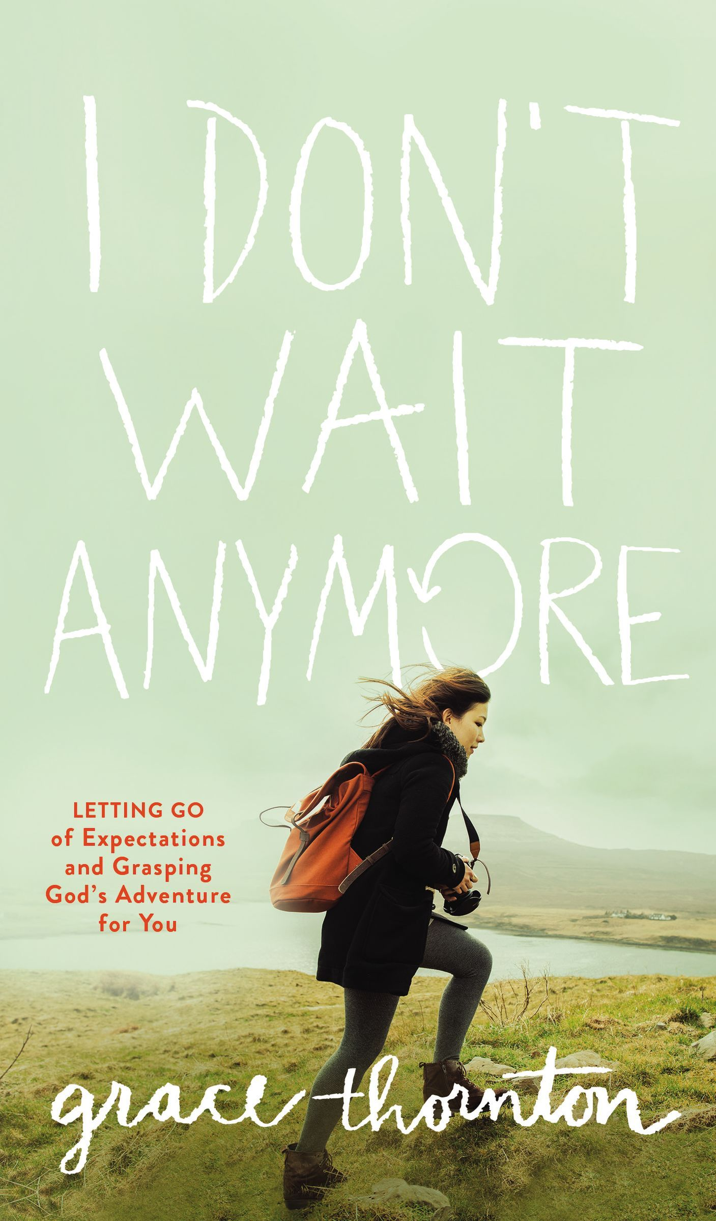 I Dont Wait Anymore: Letting Go of Expectations and Grasping Gods Adventure for You  by  Grace Thornton