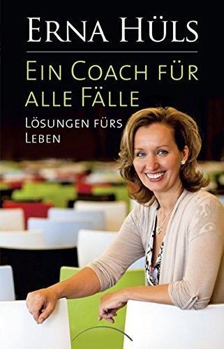 Ein Coach für alle Fälle: Lösungen fürs Leben Erna Hüls