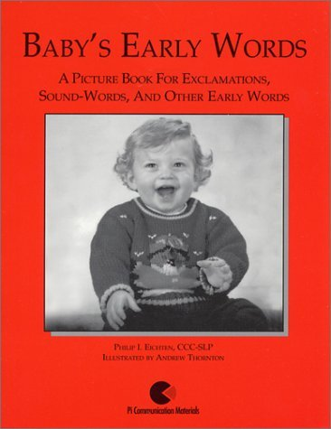Babys Early Words: A Picture Book For Exclamations, Sound-Words, and Other Early Words Philip Eichten