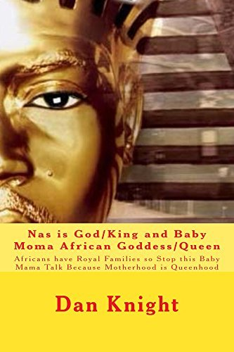 Nas is God/King and Baby Moma African Goddess/Queen (The King And Queen Make Priceless Prince and Princess Book 1) Dan Knight