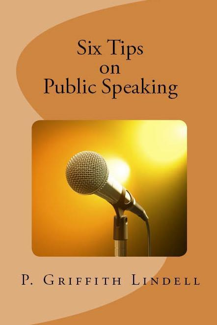 Six Tips on Public Speaking  by  Griff Lindell