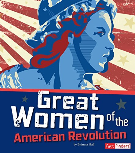 Great Women of the American Revolution (The Story of the American Revolution)  by  Brianna Hall
