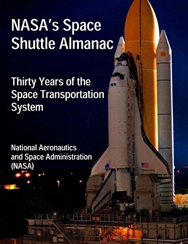 NASAs Space Shuttle Almanac: Thirty Years of the Space Transportation System National Aeronautics and Space Administration (NASA)