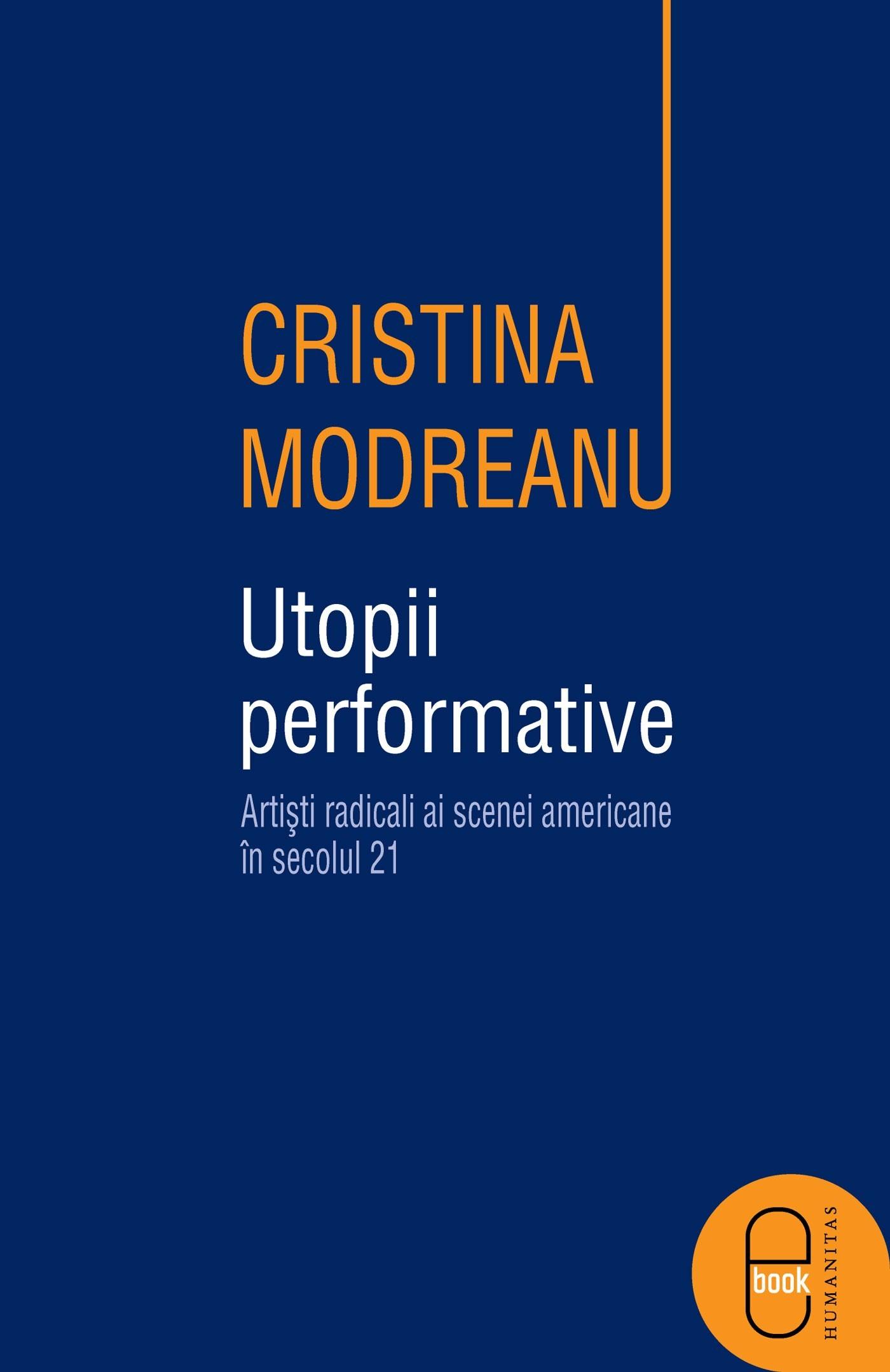 Utopii performative: artişti radicali ai scenei americane în secolul 21 Cristina Modreanu