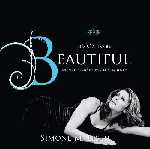 Its OK to be Beautiful - Heavenly Whispers to a Broken Heart  by  Simone M Leslie