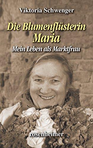 Die Blumenflüsterin Maria - Mein Leben als Marktfrau (Landfrauen 21) Viktoria Schwenger