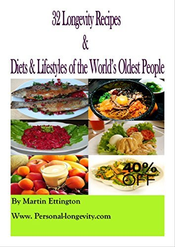 32 Longevity Recipes: And Diets and Lifestyles of the Worlds Oldest Peoples  by  Martin Ettington