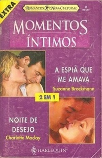 Noite de Desejo / A Espiã Que Me Amava (Momentos Íntimos Extra, #90)  by  Suzanne Brockmann