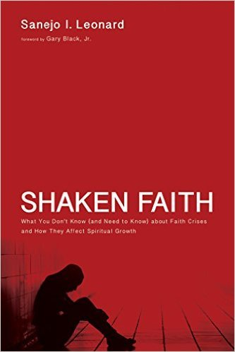 Shaken Faith: What You Dont Know (and Need to Know) about Faith Crises and How They Affect Spiritual Growth  by  Sanejo I. Leonard