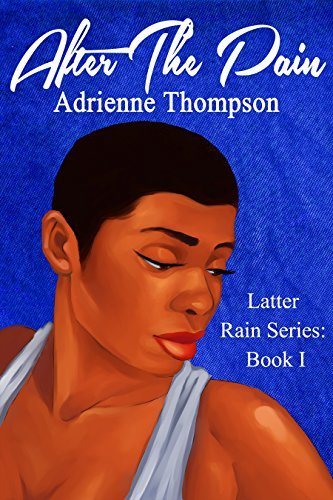 After the Pain (The Latter Rain Series Book 1) Adrienne Thompson
