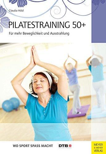 Pilatestraining 50+: Für mehr Beweglichkeit und Ausstrahlung (Wo Sport Spass macht 16)  by  Claudia Hölzl