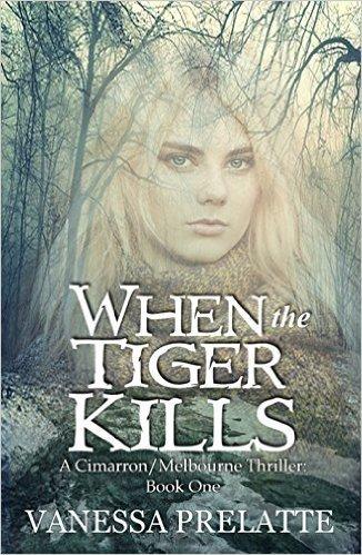 When the Tiger Kills (Cimarron/Melbourne Thriller, #1)  by  Vanessa Prelatte