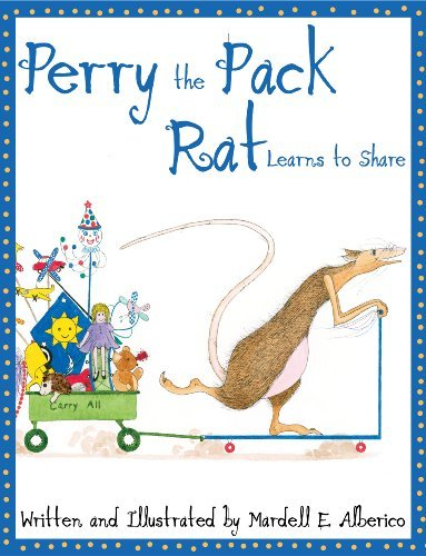 Perry the Pack Rat Learns to Share  by  Mardell E. Alberico