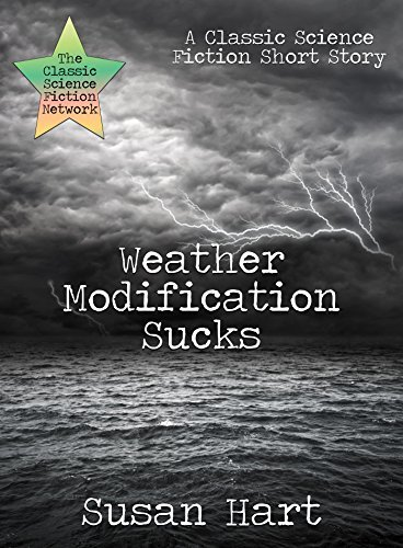 Weather Modification Sucks: A Classic Science Fiction Short Story  by  Susan Hart