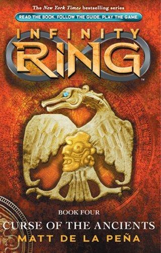 Infinity Ring: #4 Curse of the Ancients Matt de la Pena