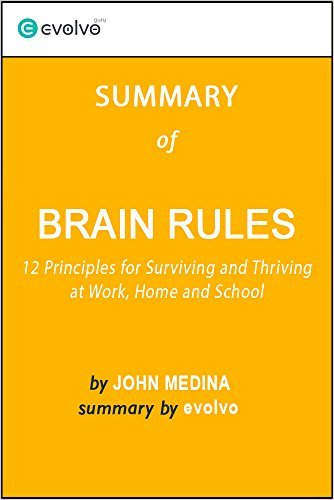 Brain Rules: Summary of the Key Ideas - Original Book John Medina: 12 Principles for Surviving and Thriving at Work, Home and School by Evolvo