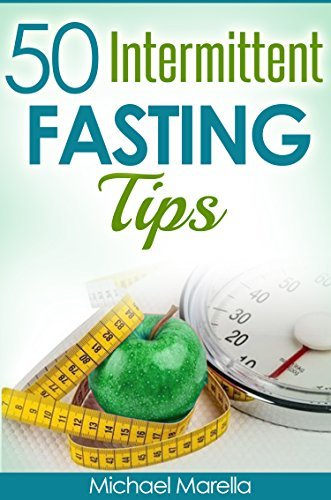 50 Intermittent Fasting Tips: For rapid weight loss Michael Marella