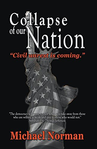 Collapse of Our Nation: Civil unrest is coming  by  Michael Norman