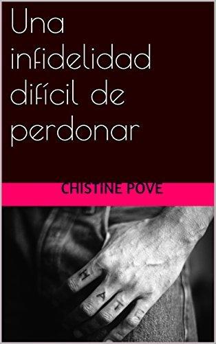 Una infidelidad difícil de perdonar Christine Pove