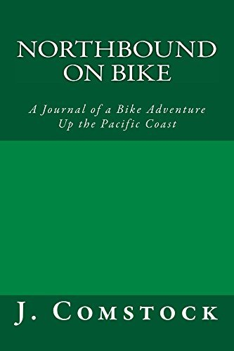 Northbound on Bike: A Journal of a Bike Adventure Up the Pacific Coast  by  J. Comstock