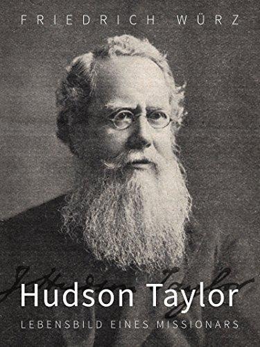 Hudson Taylor, Lebensbild eines Missionars Friedrich Würz