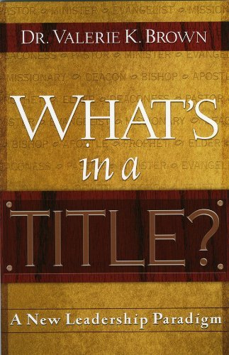 Whats In A Title?: A New Leadership Paradigm Valerie K. Brown