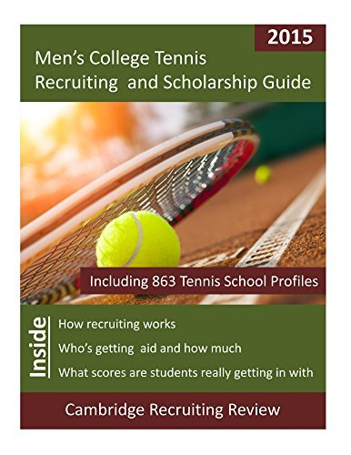 Mens College Tennis Recruiting and Scholarship Guide: Including 863 Tennis School Profiles Cambridge Recruiting Review