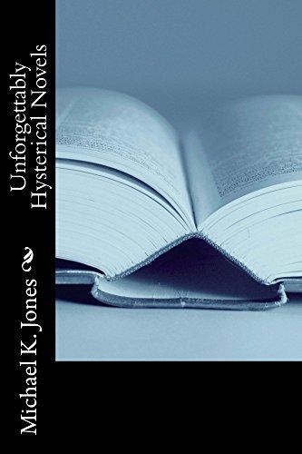 Unforgettably Hysterical Novels  by  Michael Jones