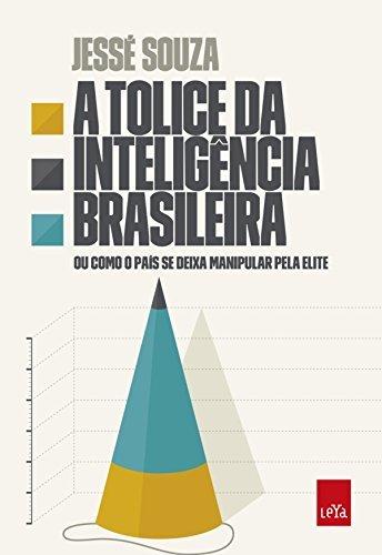 A tolice da inteligência brasileira  by  Jessé Souza
