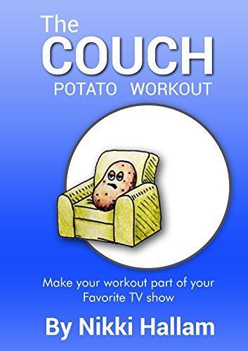Nikki Hallams Couch Potato Workout: Make your workout part of your favorite TV show  by  Nikki Hallam