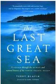 The Last Great Sea: A Voyage Through the Human and Natural History of the North Pacific Ocean Terry Glavin