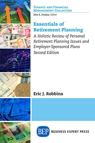 Essentials of Retirement Planning: A Holistic Review of Personal Retirement Planning Issues and Employer-Sponsored Plans, Second Edition Eric Robbins