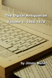 The Digital Antiquarian Volume 1: 1966-1979 Jimmy Maher