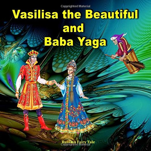 Vasilisa the Beautiful and Baba Yaga. Russian Fairy Tale: Picture Book for Kids Svetlana Bagdasaryan