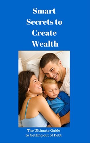 Smart Secrets to Create Wealth: The Ultimate Guide to Getting out of Debt Marsha Graham