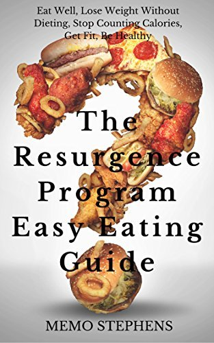 The Resurgence Program Easy Eating Guide: Eat Well, Heal, Lose Weight Without Dieting, Stop Counting Calories, Get Fit, Be Healthy (The Resurgence Series Book 2)  by  Memo Stephens