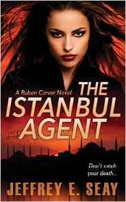 The Istanbul Agent (NCIS Special Agent Ruben Carver #3) Jeffrey E. Seay