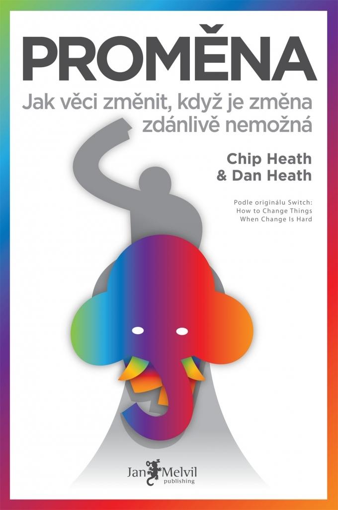 Proměna: Jak věci změnit, když je změna zdánlivě nemožná  by  Chip Heath