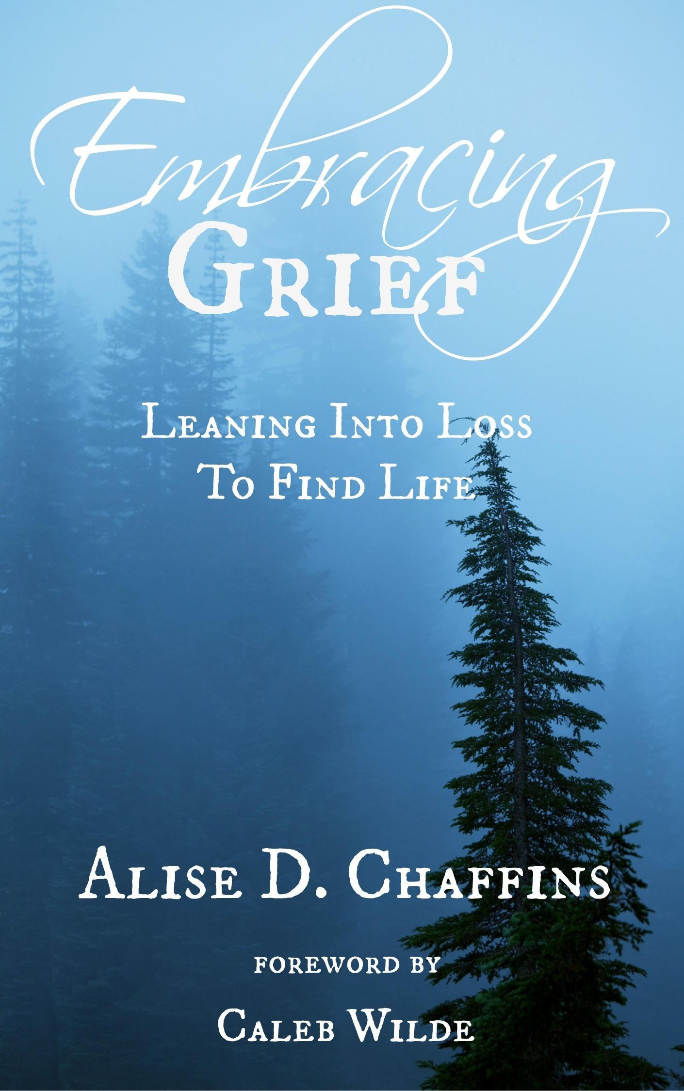 Embracing Grief: Leaning Into Loss to Find Life Alise Chaffins