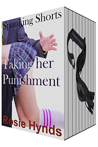 Spanking Shorts: Taking her Punishment: (10 books - 46 spanking stories) Rosie Hynds