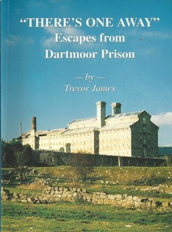 Theres One Away: Escapes from Dartmoor Prison Trevor James