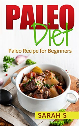 The Paleo Diet , Paleo Diet for Beginners (The paleo diet , The paleo recipes ,The paleo cookbook ,The paleo Diet for beginners)  by  S Sarah
