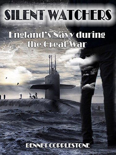 The Silent Watchers : Englands Navy During the Great War  by  Bennet Copplestone