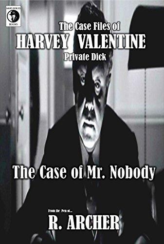 MR. NOBODY: A HARVEY VALENTINE Hard-Boiled Short (Harvey Valentine Private Dick Book 4)  by  R. Archer