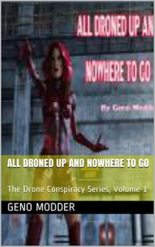 All Droned Up And Nowhere To Go: The Drone Conspiracy Series, Volume 1  by  Geno Modder