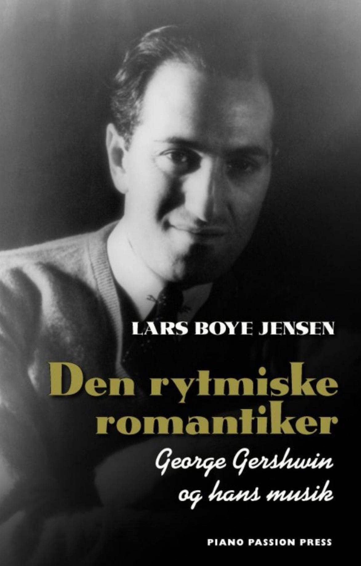 Den rytmiske romantiker: George Gershwin og hans musik Lars Boye Jensen