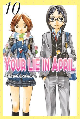 Your Lie In April 10 (Shigatsu wa Kimi no Uso, #10)  by  Naoshi Arakawa