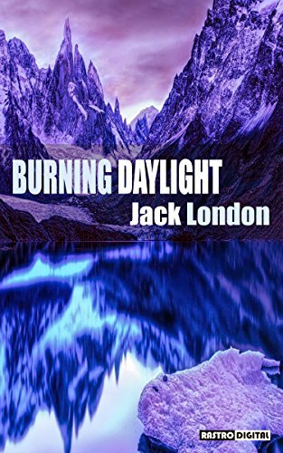 BURNING DAYLIGHT - JACK LONDON (WITH NOTES)(BIOGRAPHY)(ILLUSTRATED)  by  Jack London